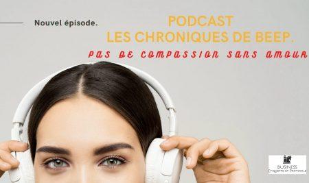 """PODCAST """"LES CHRONIQUES DE BEEP"""": PAS DE COMPASSION SANS AMOUR."""